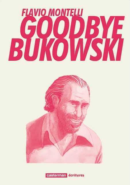 Goodbye Bukowski, le portrait juste d'un grand poète à la dérive