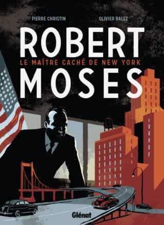 Robert Moses, le bâtisseur mégalo et génial de New-York