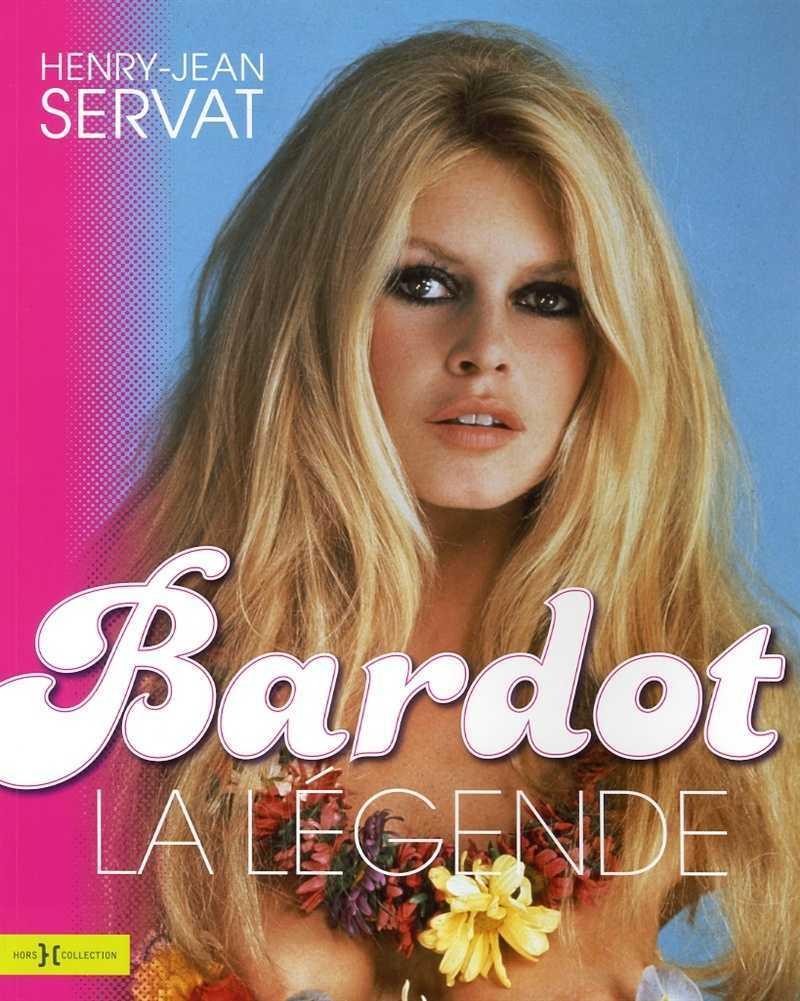 Bardot, la légende par Henry-Jean Servat