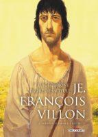 Je, François Villon T2, la face noire du poète