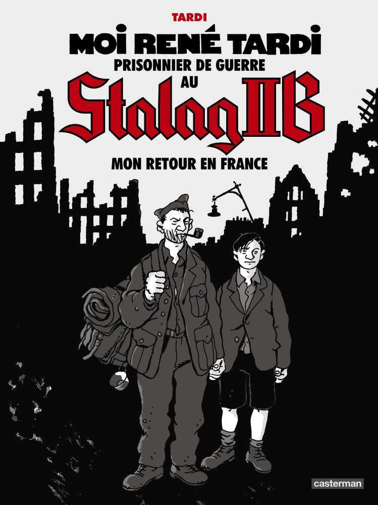 Stalag IIB T2, René et Jacques Tardi rentrent en France en 1945 au bout d'une longue et douloureuse marche