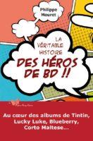 La Véritable histoire des héros de BD, Philippe Mouret raconte leur vie