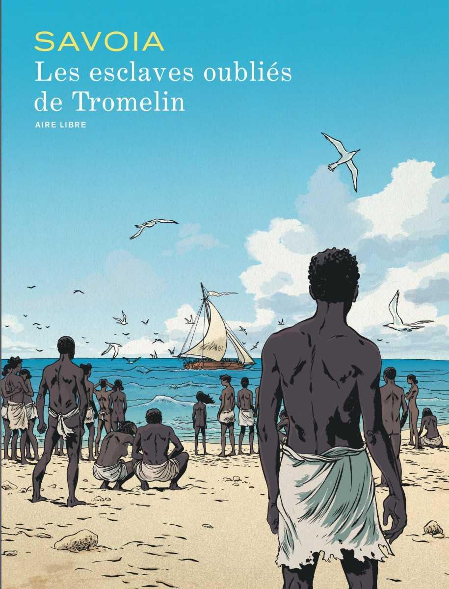 Les Esclaves oubliés de Tromelin, retour vers l'enfer