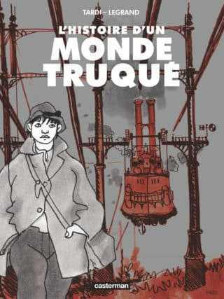 L'Histoire d'un monde truqué, une fantaisie signée Jacques Tardi et Benjamin Legrand
