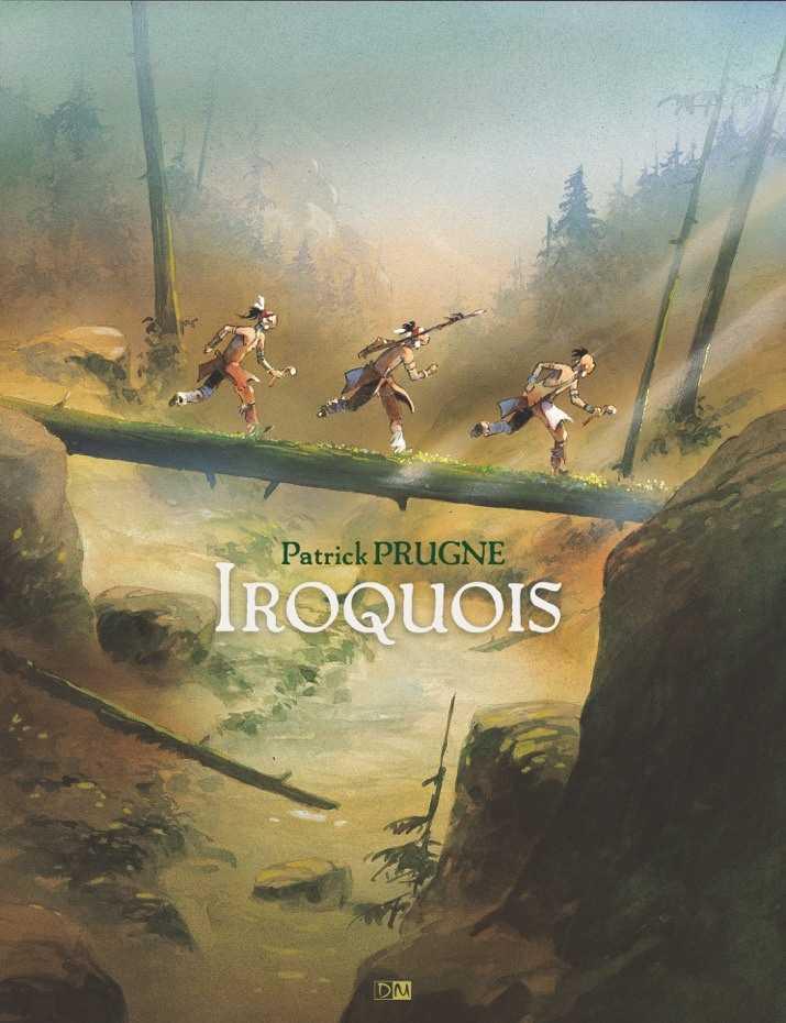 Iroquois, Patrick Prugne sur les traces de Champlain au Canada