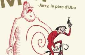 MeRDrE-Jarry, le père d'Ubu, biographie croisée