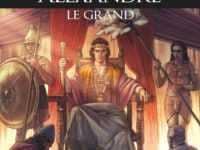 Alexandre le Grand, conquérant de l'impossible