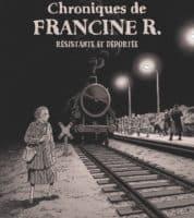 Chroniques de Francine R., résistante et déportée, pour ne jamais oublier