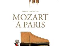 Mozart à Paris, grandeurs et servitudes