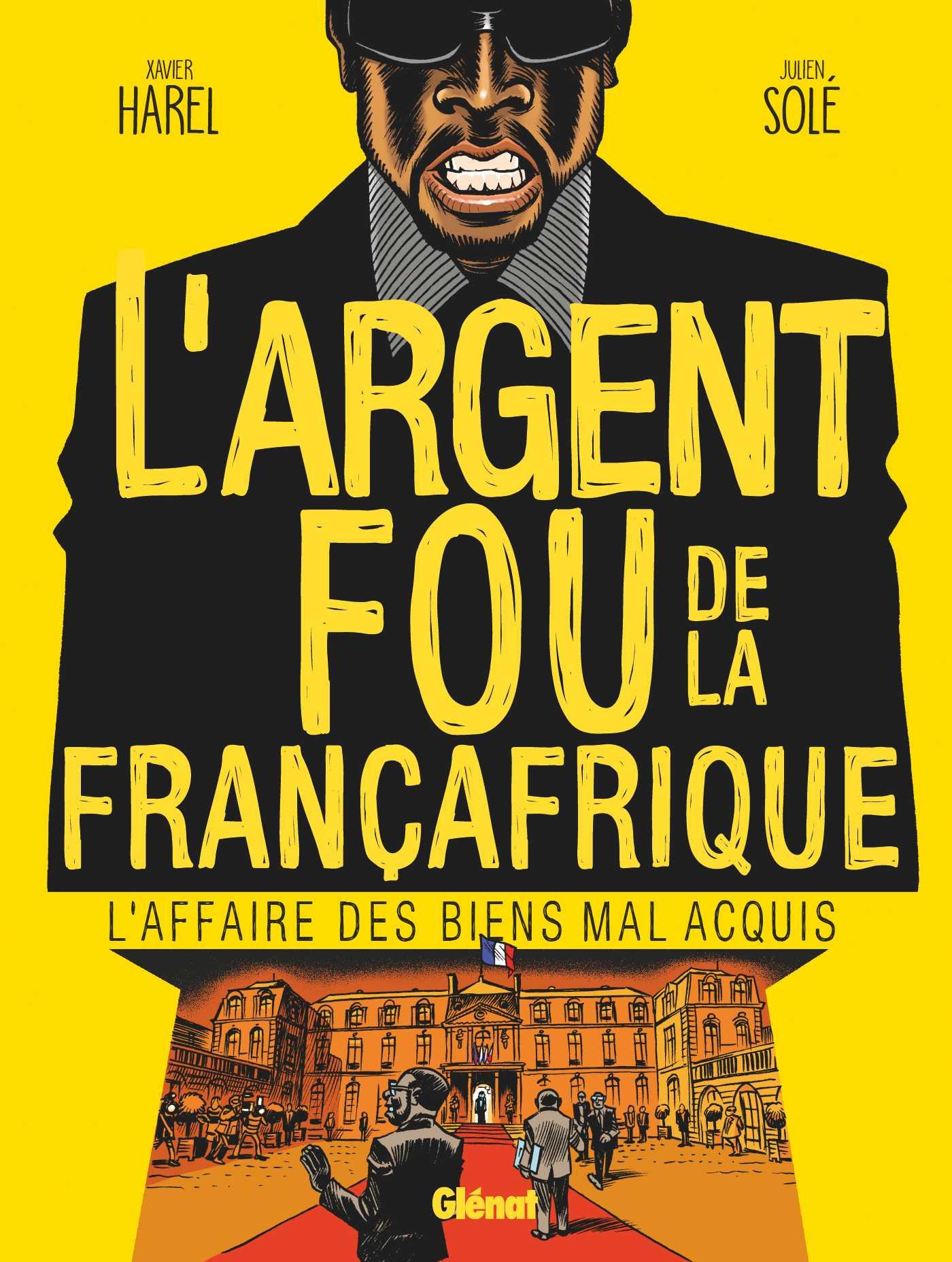 L'Argent fou de la Françafrique, biens mal acquis ne profitent pas toujours