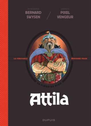 La Véritable Histoire vraie, Attila roi des Huns