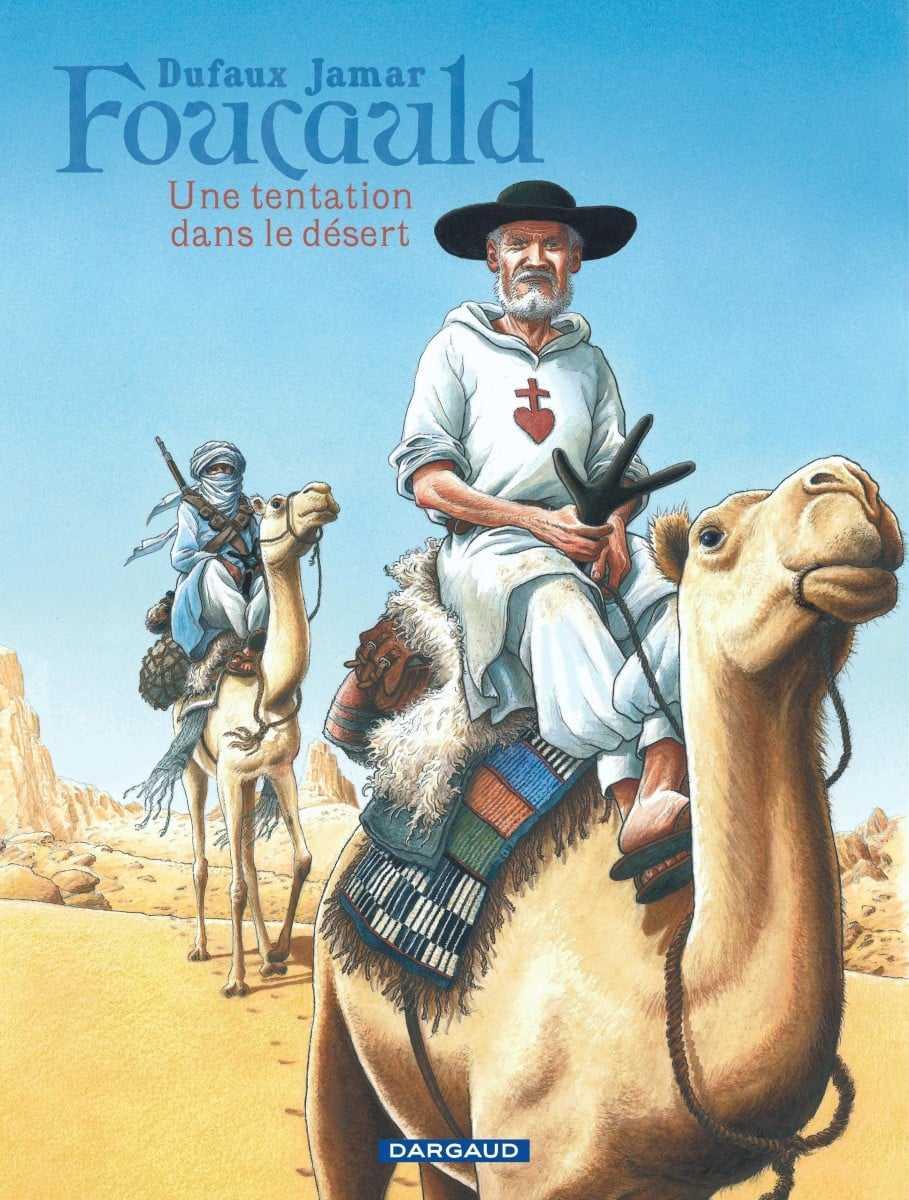 Foucauld, une tentation dans le désert, et un difficile voyage intérieur