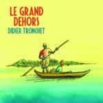 Le Grand dehors de Didier Tronchet s'enferme à Blois pour l'été
